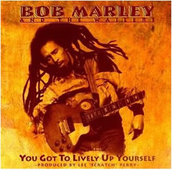 Bob Marley: You Got to Lively up Yourself