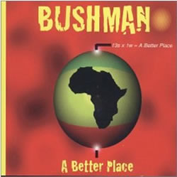 Bushman: A Better Place