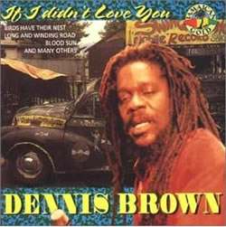Dennis Brown: If I Didn ' t Love You