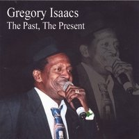 Gregory Isaacs The Past, The Present