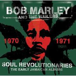 Bob Marley: Soul Revolutionaries: The Early Jamaican Bob Marley Album: 1970–1971