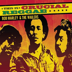 Bob Marley: This Is Crucial Reggae: Bob Marley and the Wailers