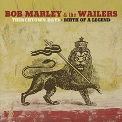 Bob Marley: Trenchtown Days: The Birth of a Legend