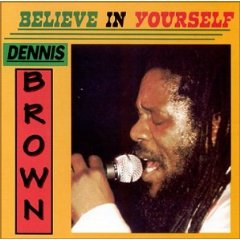 Dennis Brown: Believe in Yourself
