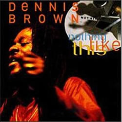 Dennis Brown: Nothing Like This