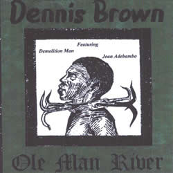 Dennis Brown: Ole Man River